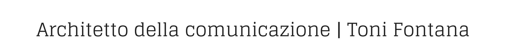 Toni Fontana - Architetto della comunicazione dall'animo social