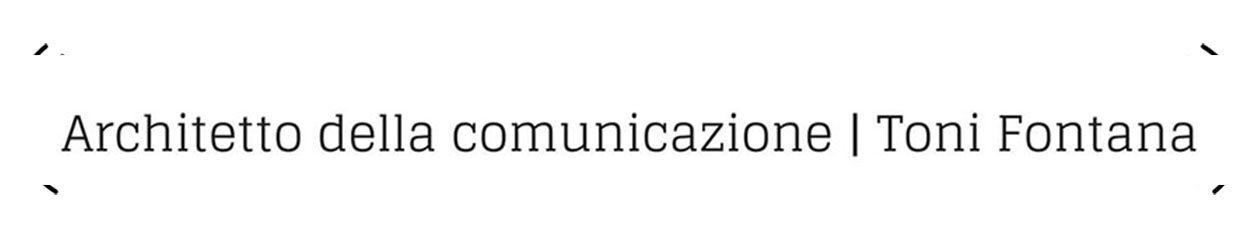 Toni Fontana – Architetto della comunicazione dall'animo social